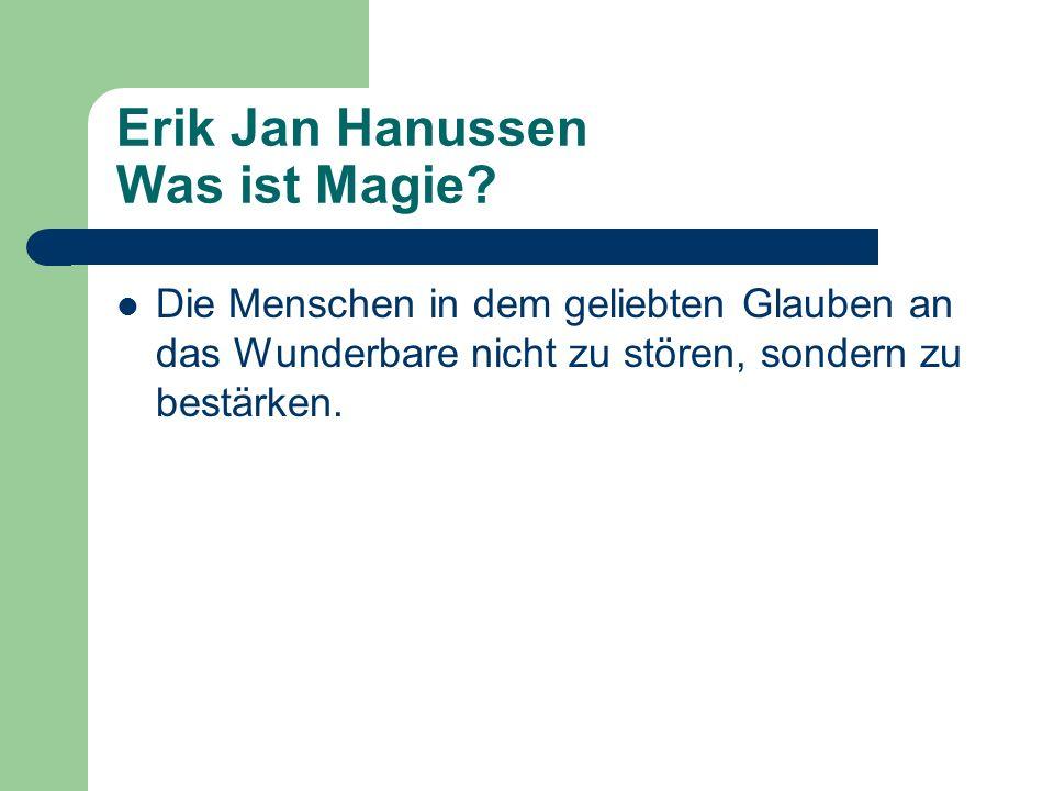 Erik Jan Hanussen Was ist Magie? Die Menschen in dem geliebten Glauben an das Wunderbare nicht zu stören, sondern zu bestärken.