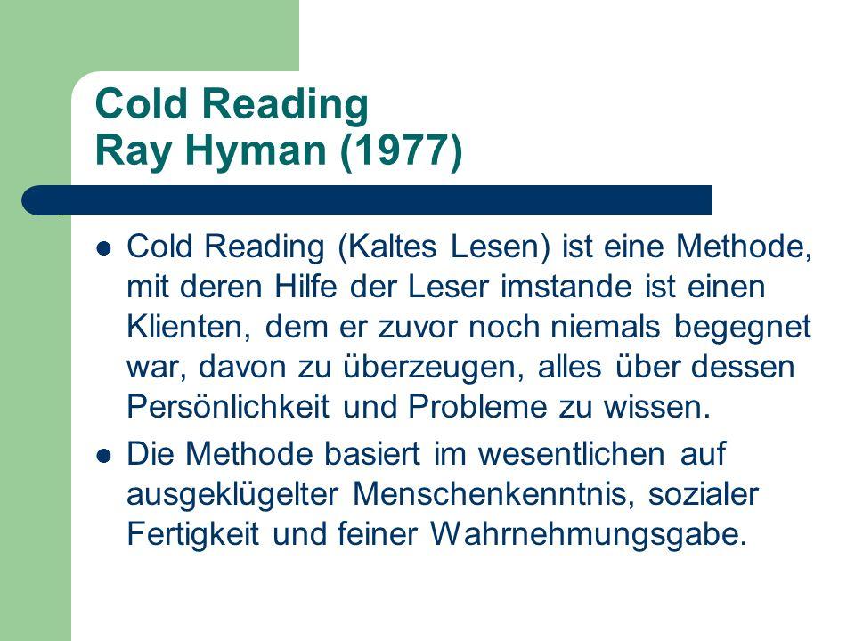 Cold Reading Ray Hyman (1977) Cold Reading (Kaltes Lesen) ist eine Methode, mit deren Hilfe der Leser imstande ist einen Klienten, dem er zuvor noch n