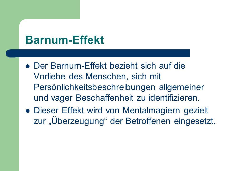 Barnum-Effekt Der Barnum-Effekt bezieht sich auf die Vorliebe des Menschen, sich mit Persönlichkeitsbeschreibungen allgemeiner und vager Beschaffenhei