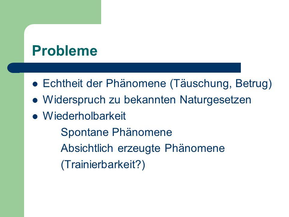 Probleme Echtheit der Phänomene (Täuschung, Betrug) Widerspruch zu bekannten Naturgesetzen Wiederholbarkeit Spontane Phänomene Absichtlich erzeugte Ph