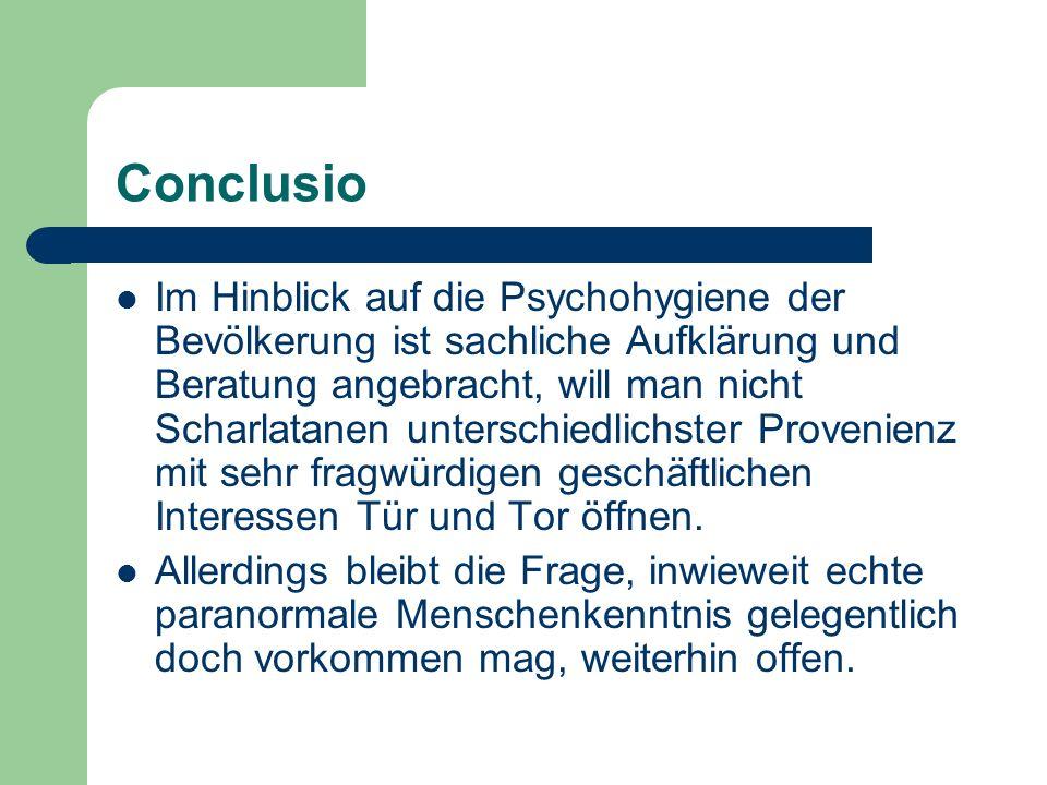 Conclusio Im Hinblick auf die Psychohygiene der Bevölkerung ist sachliche Aufklärung und Beratung angebracht, will man nicht Scharlatanen unterschiedl