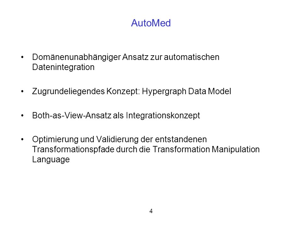 4 AutoMed Domänenunabhängiger Ansatz zur automatischen Datenintegration Zugrundeliegendes Konzept: Hypergraph Data Model Both-as-View-Ansatz als Integ