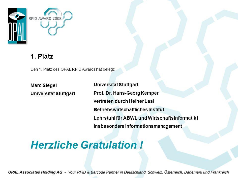Den 1. Platz des OPAL RFID Awards hat belegt: Marc Siegel Universität Stuttgart 1. Platz Universität Stuttgart Prof. Dr. Hans-Georg Kemper vertreten d