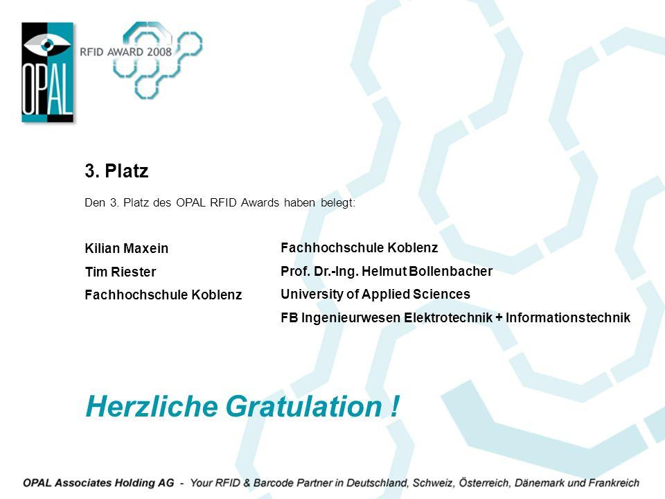 Den 3. Platz des OPAL RFID Awards haben belegt: Kilian Maxein Tim Riester Fachhochschule Koblenz 3. Platz Fachhochschule Koblenz Prof. Dr.-Ing. Helmut
