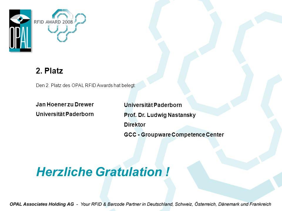 Den 2. Platz des OPAL RFID Awards hat belegt: Jan Hoener zu Drewer Universität Paderborn 2. Platz Universität Paderborn Prof. Dr. Ludwig Nastansky Dir