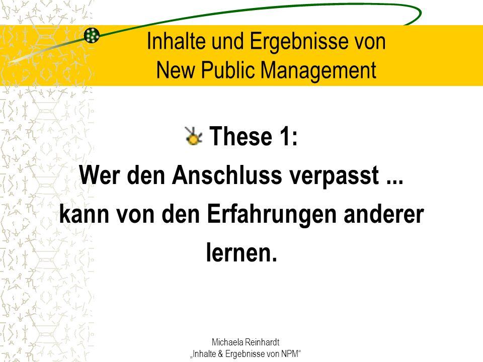 Michaela Reinhardt Inhalte & Ergebnisse von NPM Inhalte und Ergebnisse von New Public Management These 1: Wer den Anschluss verpasst...