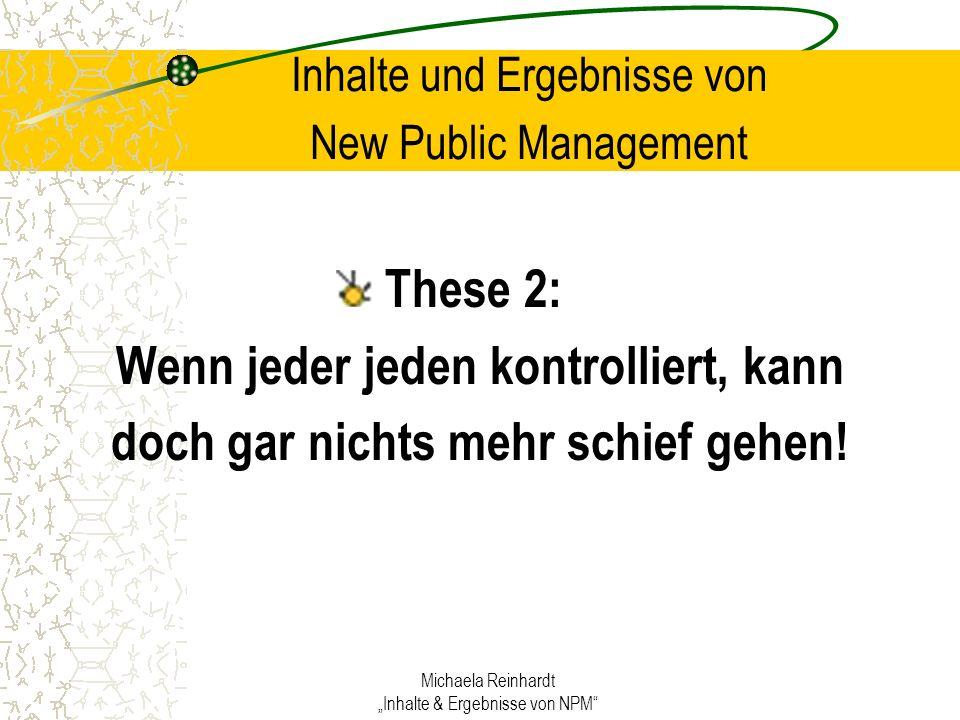 Michaela Reinhardt Inhalte & Ergebnisse von NPM Inhalte und Ergebnisse von New Public Management These 2: Wenn jeder jeden kontrolliert, kann doch gar nichts mehr schief gehen!