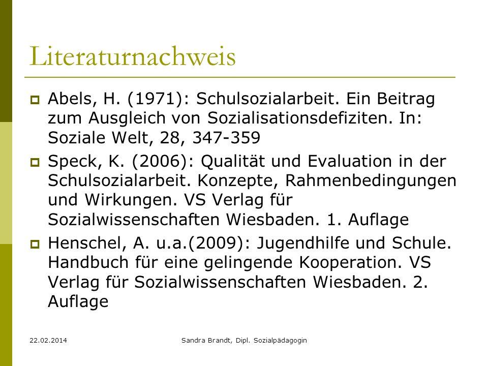 22.02.2014Sandra Brandt, Dipl. Sozialpädagogin Literaturnachweis Abels, H. (1971): Schulsozialarbeit. Ein Beitrag zum Ausgleich von Sozialisationsdefi