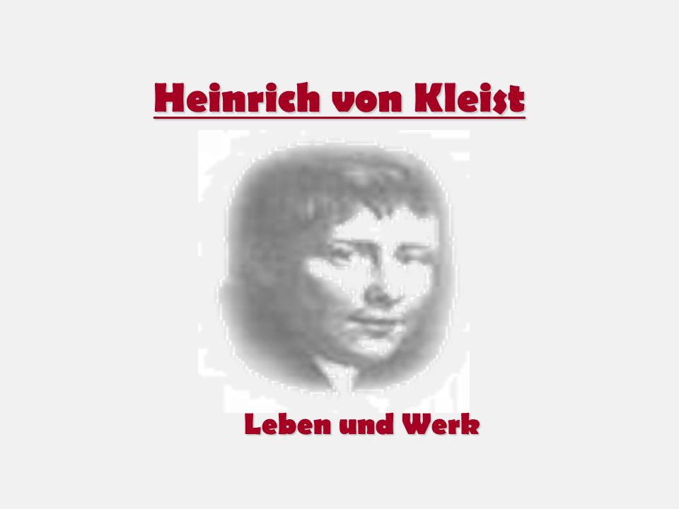 Fazit Kleist war seinen Zeitgenossen einen Schritt voraus und wurde daher nicht verstanden Kleist war ein Vorläufer der Moderne Kleist wird verglichen mit Melville, Poe, Kafka, Camus, Sartre und Hemingway Er war ein Dichter und Dramatiker par exellence und verdient seinen Platz in der Weltliteratur