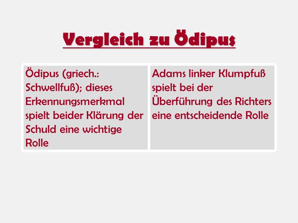 Vergleich zu Ödipus Adams linker Klumpfuß spielt bei der Überführung des Richters eine entscheidende Rolle Ödipus (griech.: Schwellfuß); dieses Erkenn