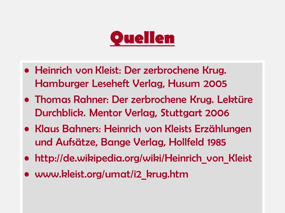 Quellen Heinrich von Kleist: Der zerbrochene Krug. Hamburger Leseheft Verlag, Husum 2005 Thomas Rahner: Der zerbrochene Krug. Lektüre Durchblick. Ment