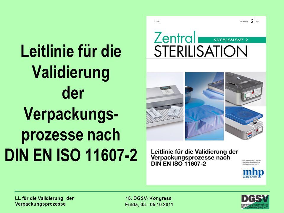 LL für die Validierung der Verpackungsprozesse 15. DGSV- Kongress Fulda, 03.- 05.10.2011 Leitlinie für die Validierung der Verpackungs- prozesse nach
