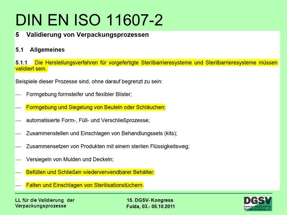 LL für die Validierung der Verpackungsprozesse 15. DGSV- Kongress Fulda, 03.- 05.10.2011 15. DGSV- Kongress Fulda, 03.- 05.10.2011 DIN EN ISO 11607-2