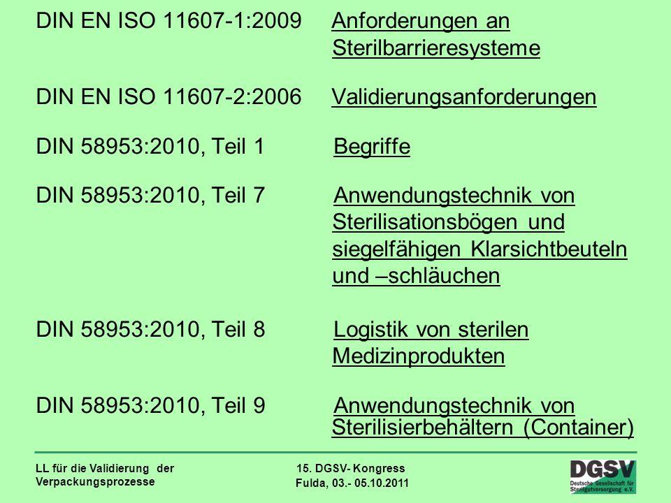 LL für die Validierung der Verpackungsprozesse 15. DGSV- Kongress Fulda, 03.- 05.10.2011 DIN EN ISO 11607-1:2009 Anforderungen an Sterilbarrieresystem