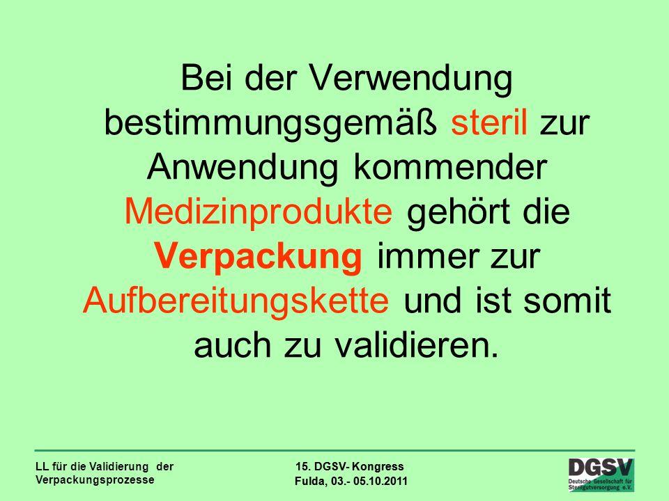 LL für die Validierung der Verpackungsprozesse 15. DGSV- Kongress Fulda, 03.- 05.10.2011 15. DGSV- Kongress Fulda, 03.- 05.10.2011 Bei der Verwendung