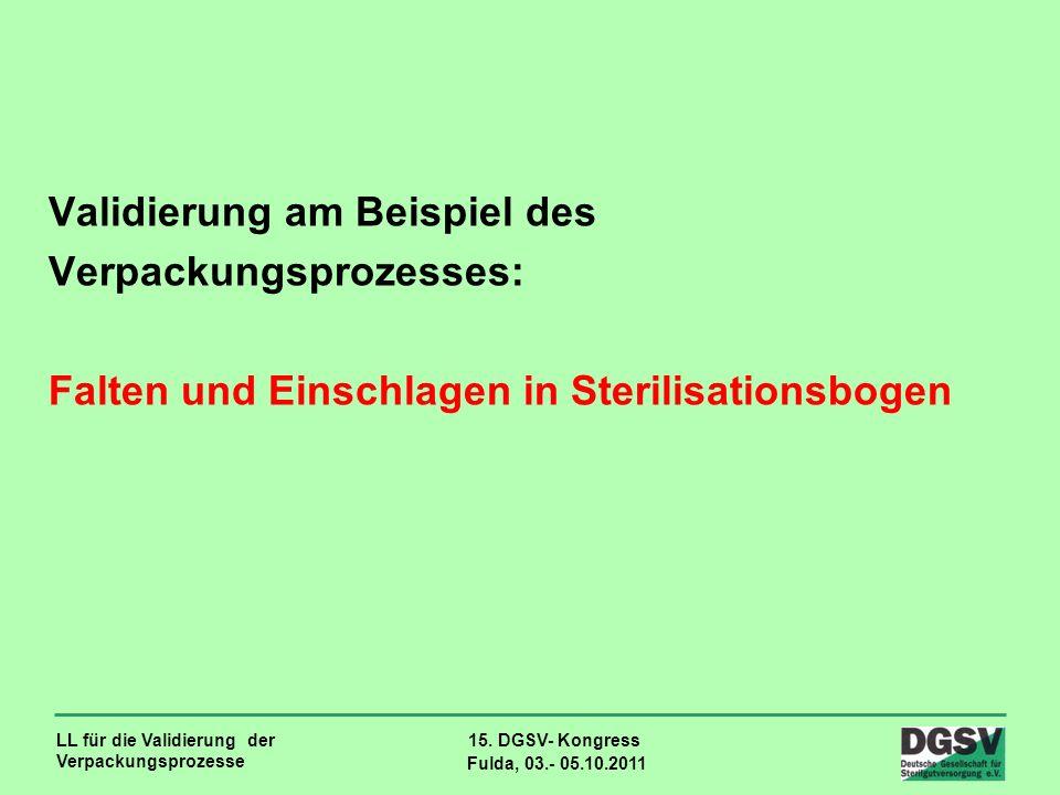 LL für die Validierung der Verpackungsprozesse 15. DGSV- Kongress Fulda, 03.- 05.10.2011 Validierung am Beispiel des Verpackungsprozesses: Falten und