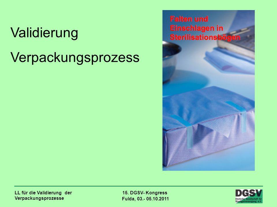 LL für die Validierung der Verpackungsprozesse 15. DGSV- Kongress Fulda, 03.- 05.10.2011 Validierung Verpackungsprozess