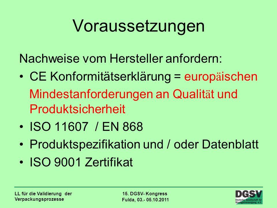 LL für die Validierung der Verpackungsprozesse 15. DGSV- Kongress Fulda, 03.- 05.10.2011 Voraussetzungen Nachweise vom Hersteller anfordern: CE Konfor