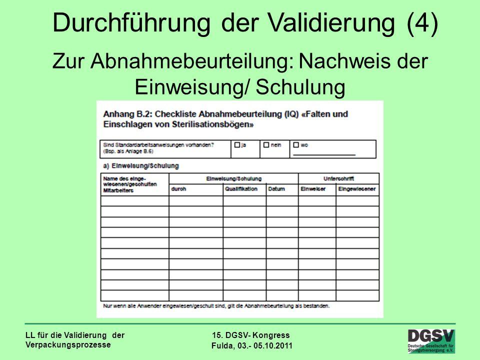 LL für die Validierung der Verpackungsprozesse 15. DGSV- Kongress Fulda, 03.- 05.10.2011 Zur Abnahmebeurteilung: Nachweis der Einweisung/ Schulung Dur