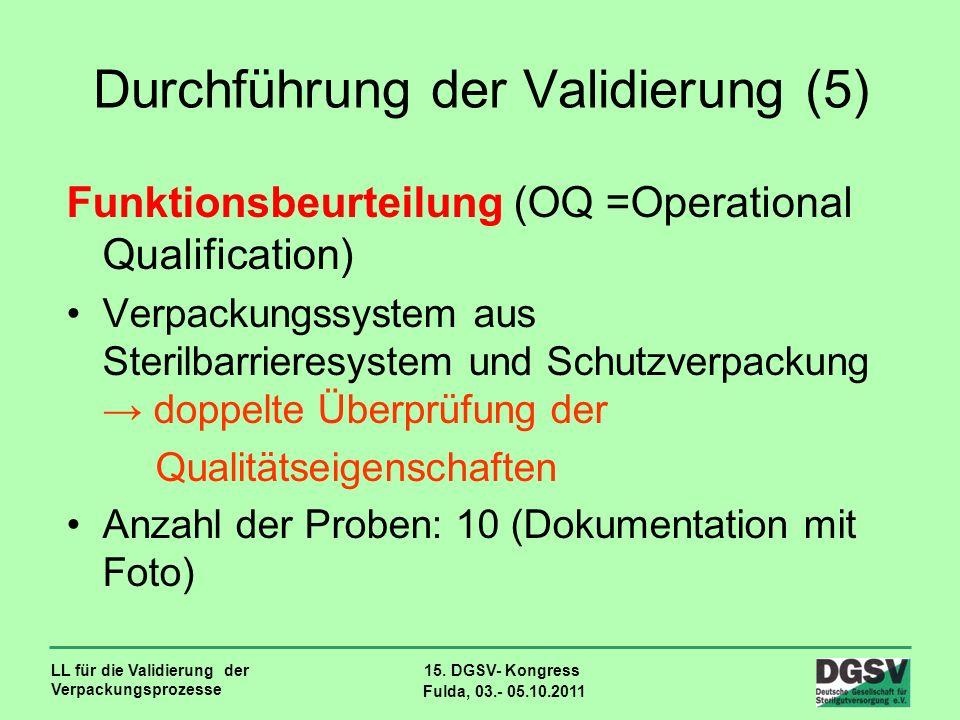 LL für die Validierung der Verpackungsprozesse 15. DGSV- Kongress Fulda, 03.- 05.10.2011 Durchführung der Validierung (5) Funktionsbeurteilung (OQ =Op