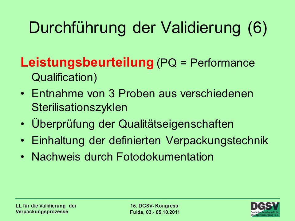 LL für die Validierung der Verpackungsprozesse 15. DGSV- Kongress Fulda, 03.- 05.10.2011 Durchführung der Validierung (6) Leistungsbeurteilung (PQ = P