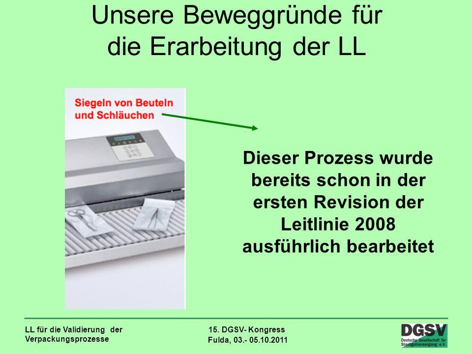 LL für die Validierung der Verpackungsprozesse 15. DGSV- Kongress Fulda, 03.- 05.10.2011 Unsere Beweggründe für die Erarbeitung der LL Dieser Prozess