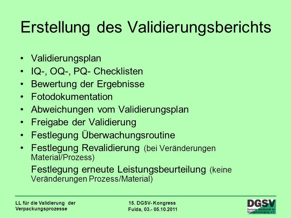 LL für die Validierung der Verpackungsprozesse 15. DGSV- Kongress Fulda, 03.- 05.10.2011 Erstellung des Validierungsberichts Validierungsplan IQ-, OQ-