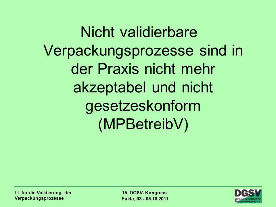 LL für die Validierung der Verpackungsprozesse 15. DGSV- Kongress Fulda, 03.- 05.10.2011 15. DGSV- Kongress Fulda, 03.- 05.10.2011 Nicht validierbare