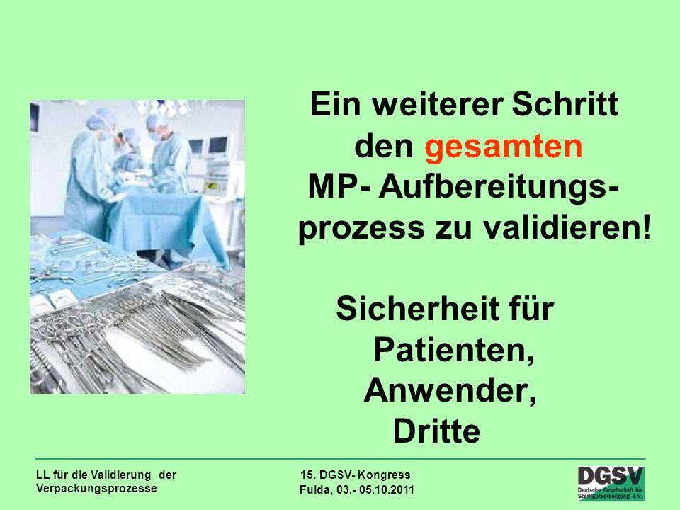 LL für die Validierung der Verpackungsprozesse 15. DGSV- Kongress Fulda, 03.- 05.10.2011 Ein weiterer Schritt den gesamten MP- Aufbereitungs- prozess