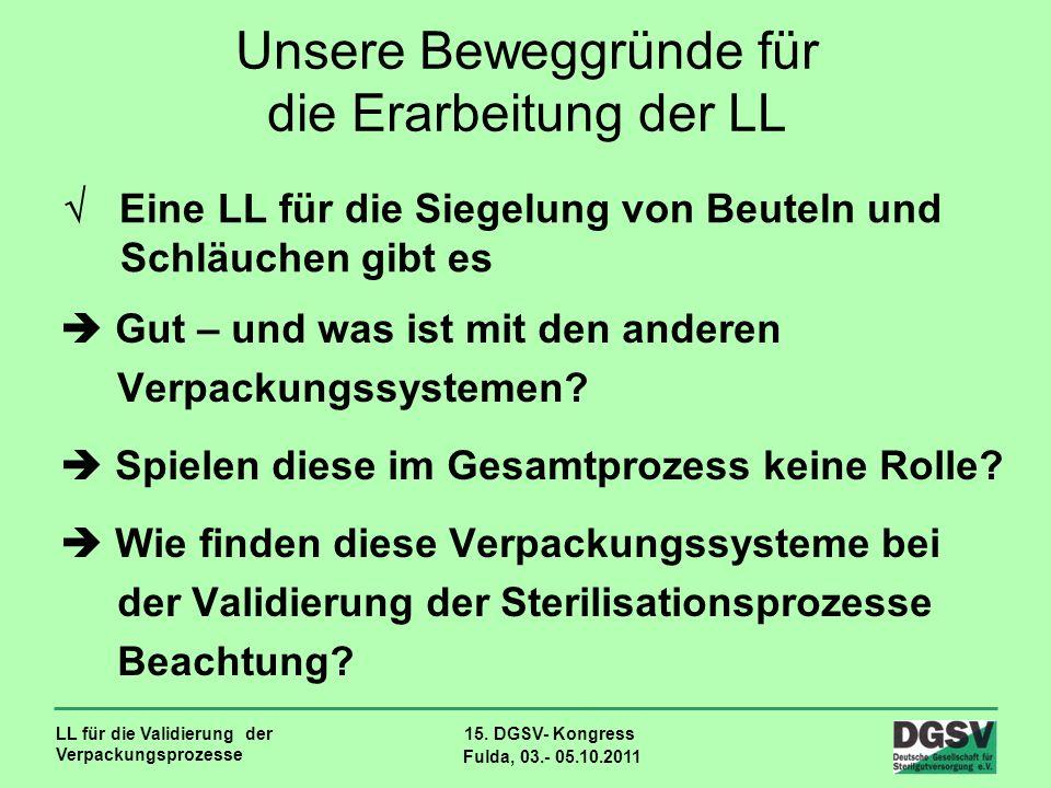 LL für die Validierung der Verpackungsprozesse 15. DGSV- Kongress Fulda, 03.- 05.10.2011 Eine LL für die Siegelung von Beuteln und Schläuchen gibt es