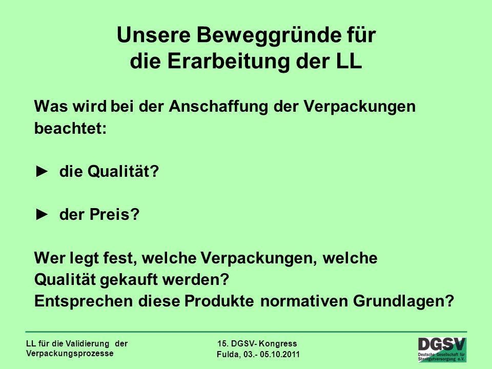LL für die Validierung der Verpackungsprozesse 15. DGSV- Kongress Fulda, 03.- 05.10.2011 Unsere Beweggründe für die Erarbeitung der LL Was wird bei de