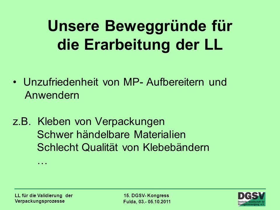 LL für die Validierung der Verpackungsprozesse 15. DGSV- Kongress Fulda, 03.- 05.10.2011 Unzufriedenheit von MP- Aufbereitern und Anwendern z.B. Klebe