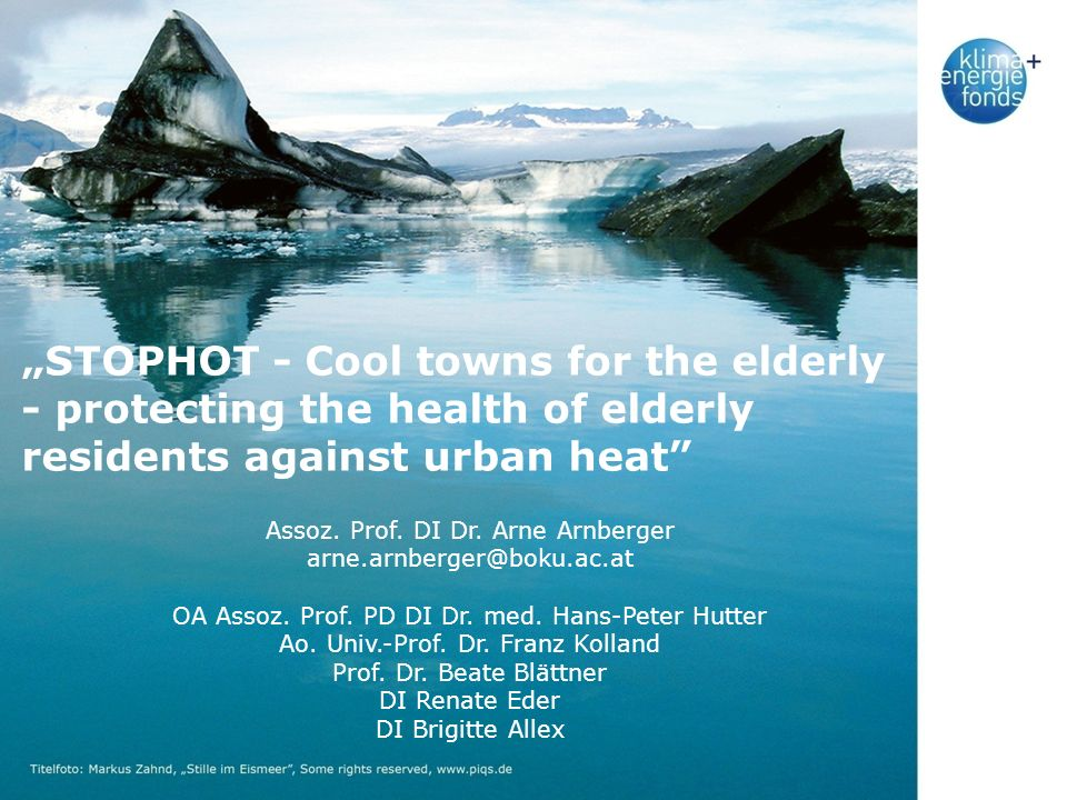 1_29. 11.07 STOPHOT - Cool towns for the elderly - protecting the health of elderly residents against urban heat Assoz. Prof. DI Dr. Arne Arnberger ar