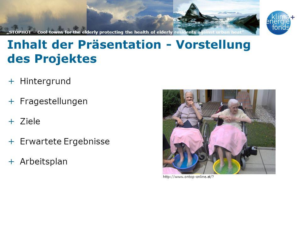 STOPHOT – Cool towns for the elderly protecting the health of elderly residents against urban heat +Hintergrund +Fragestellungen +Ziele +Erwartete Erg