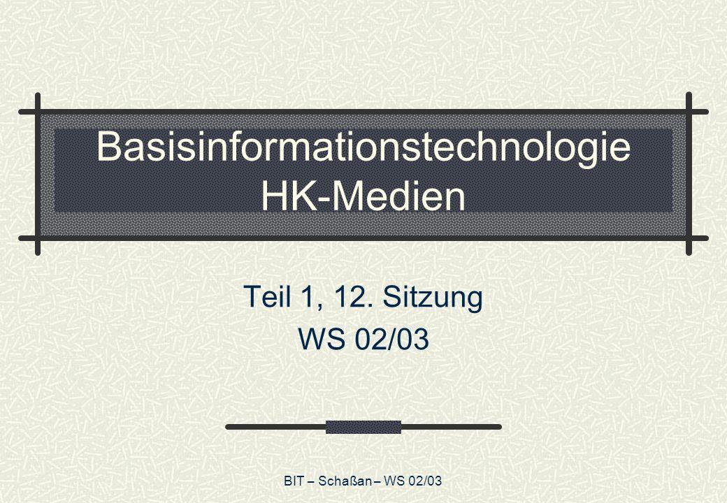 BIT – Schaßan – WS 02/03 Basisinformationstechnologie HK-Medien Teil 1, 12. Sitzung WS 02/03
