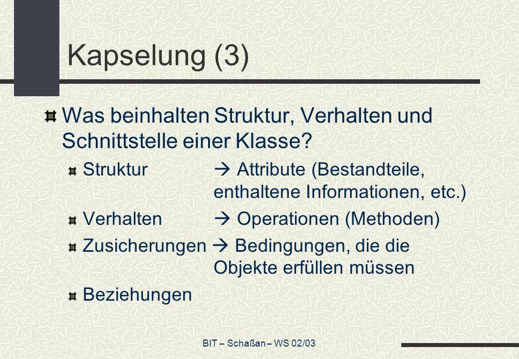 BIT – Schaßan – WS 02/03 Kapselung (3) Was beinhalten Struktur, Verhalten und Schnittstelle einer Klasse.