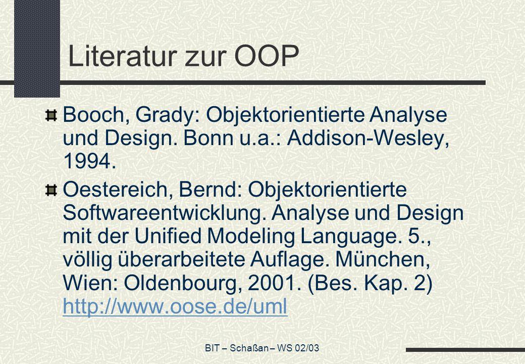 BIT – Schaßan – WS 02/03 Literatur zur OOP Booch, Grady: Objektorientierte Analyse und Design.