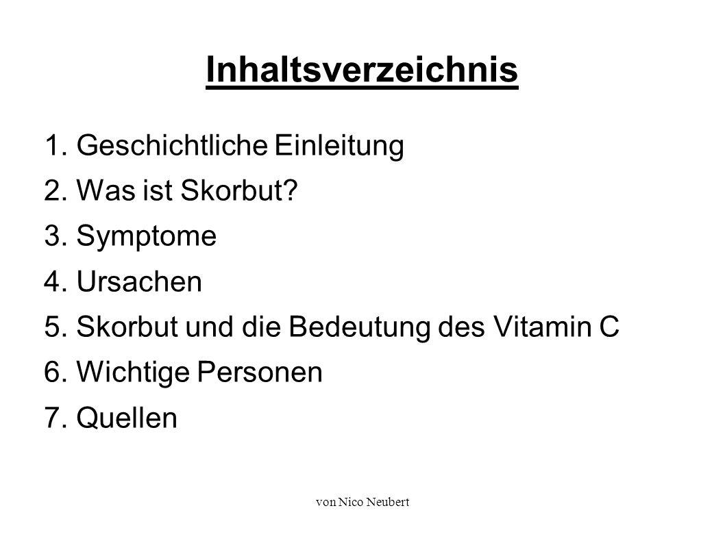 von Nico Neubert Inhaltsverzeichnis 1. Geschichtliche Einleitung 2. Was ist Skorbut? 3. Symptome 4. Ursachen 5. Skorbut und die Bedeutung des Vitamin