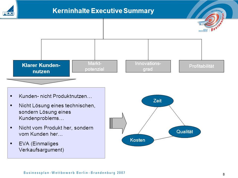 8 Kerninhalte Executive Summary Kunden- nicht Produktnutzen… Nicht Lösung eines technischen, sondern Lösung eines Kundenproblems… Nicht vom Produkt he