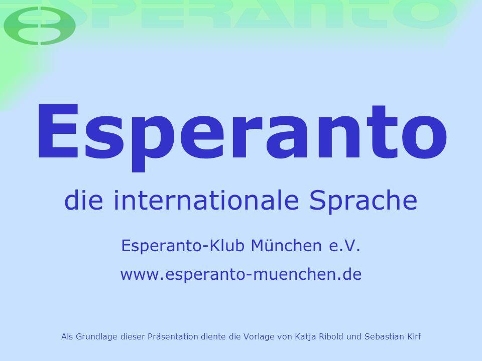 Esperanto die internationale Sprache Esperanto-Klub München e.V. www.esperanto-muenchen.de Als Grundlage dieser Präsentation diente die Vorlage von Ka