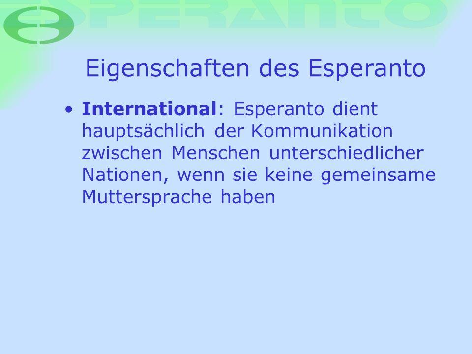 Eigenschaften des Esperanto International: Esperanto dient hauptsächlich der Kommunikation zwischen Menschen unterschiedlicher Nationen, wenn sie kein
