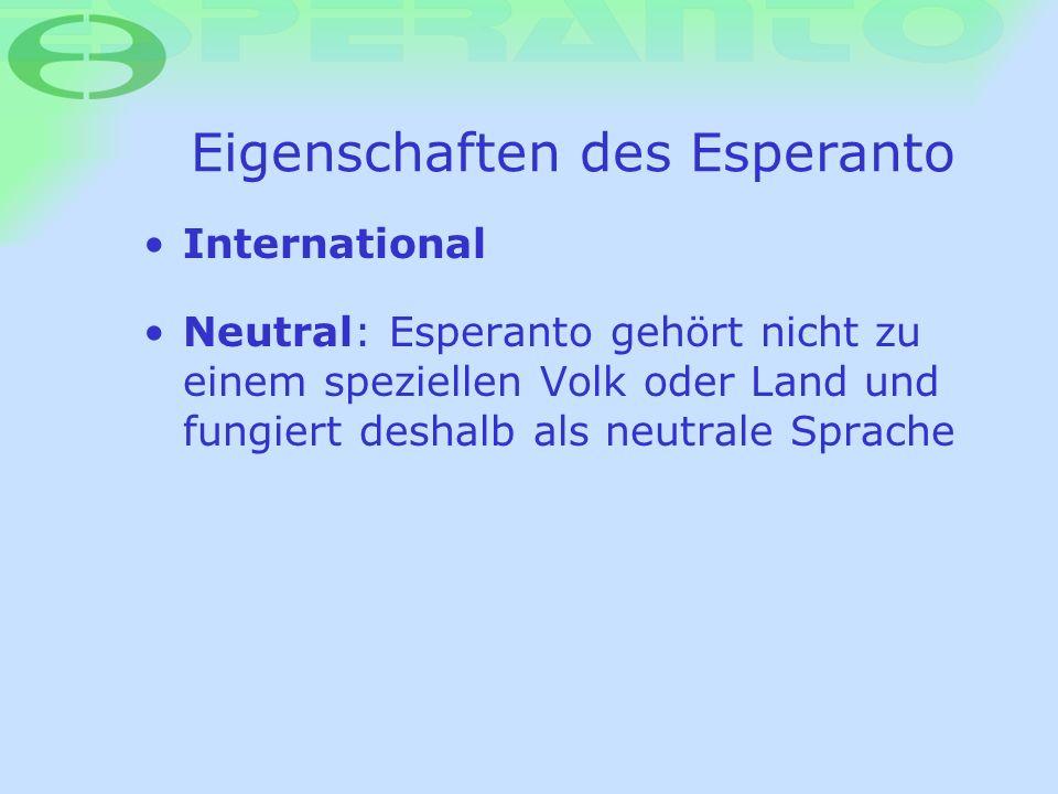 Eigenschaften des Esperanto International Neutral: Esperanto gehört nicht zu einem speziellen Volk oder Land und fungiert deshalb als neutrale Sprache