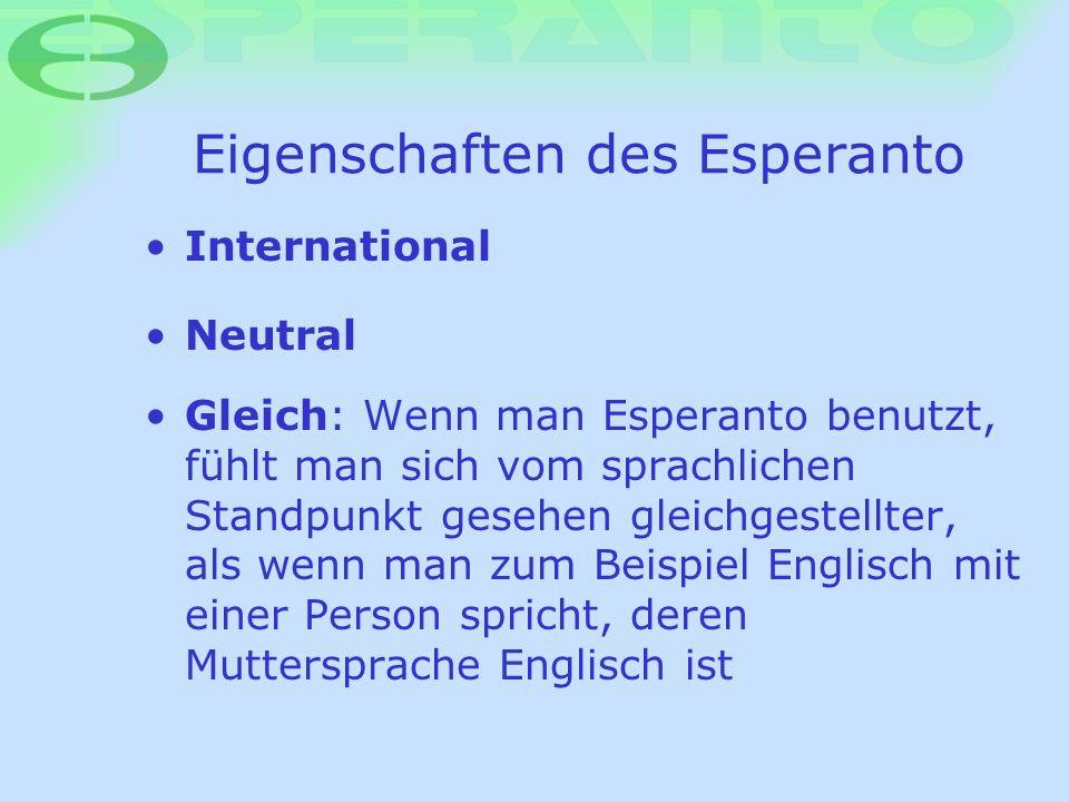 Eigenschaften des Esperanto International Neutral Gleich: Wenn man Esperanto benutzt, fühlt man sich vom sprachlichen Standpunkt gesehen gleichgestell