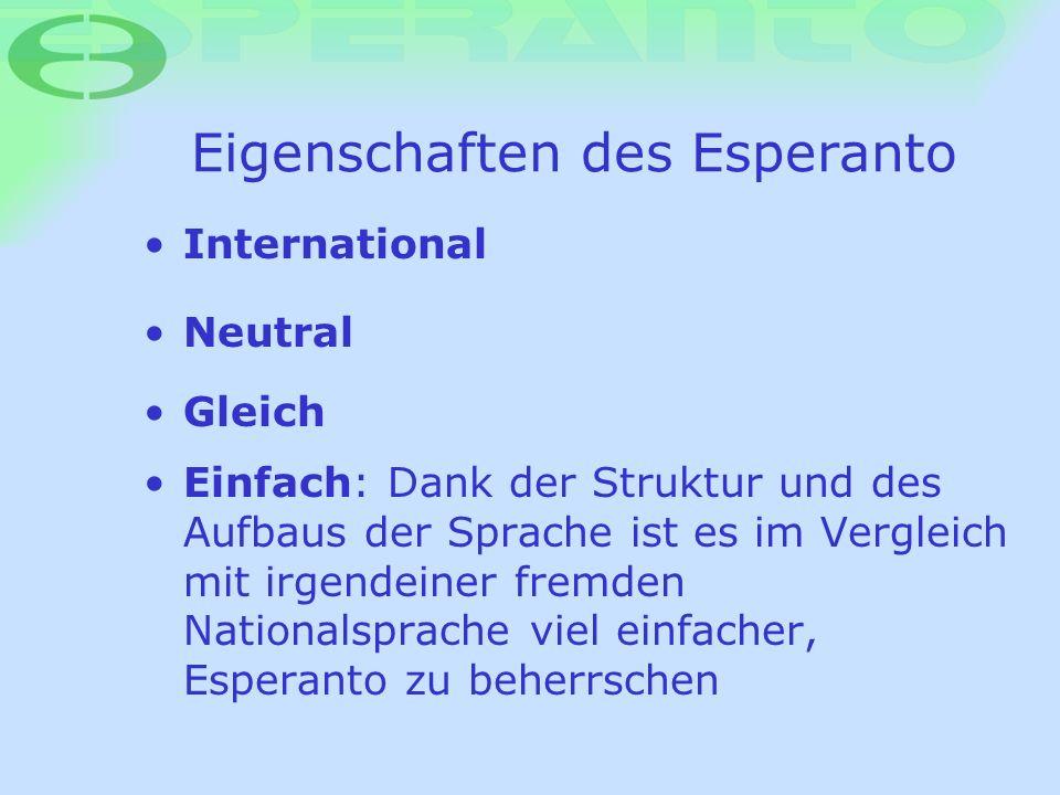 Eigenschaften des Esperanto International Neutral Gleich Einfach: Dank der Struktur und des Aufbaus der Sprache ist es im Vergleich mit irgendeiner fr