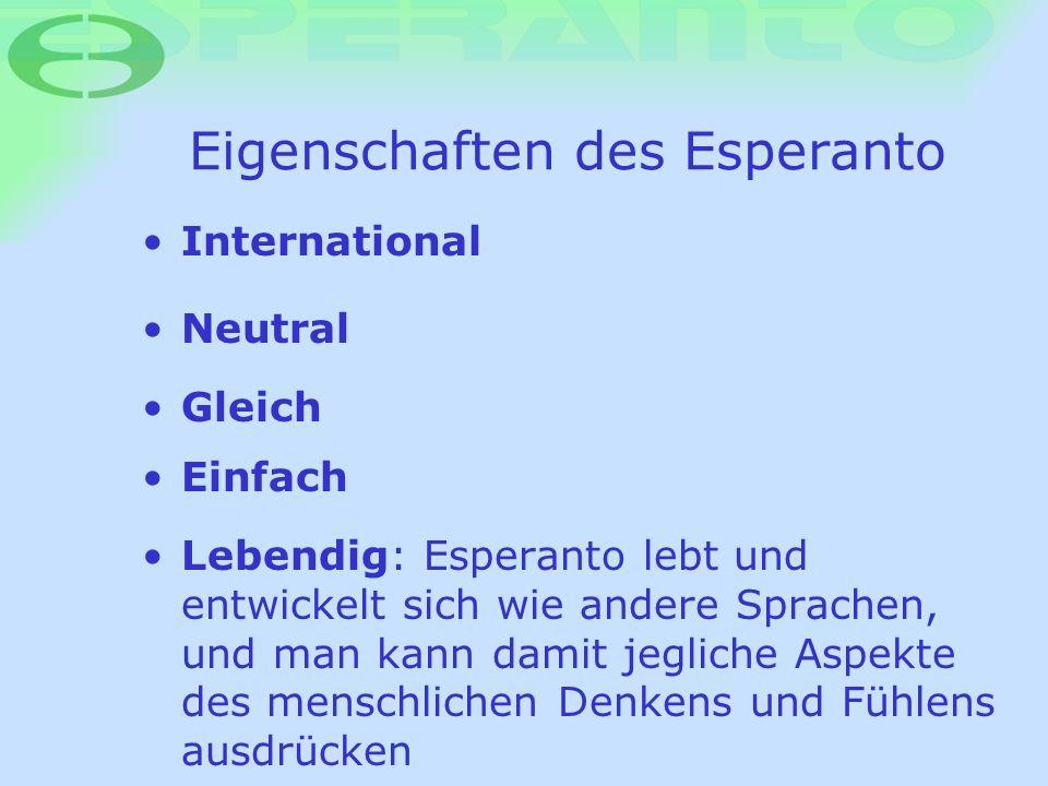 Eigenschaften des Esperanto International Neutral Gleich Einfach Lebendig: Esperanto lebt und entwickelt sich wie andere Sprachen, und man kann damit