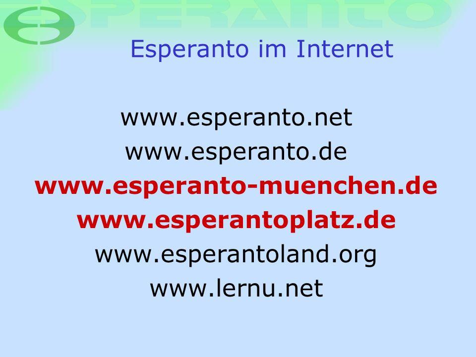 Esperanto im Internet www.esperanto.net www.esperanto.de www.esperanto-muenchen.de www.esperantoplatz.de www.esperantoland.org www.lernu.net