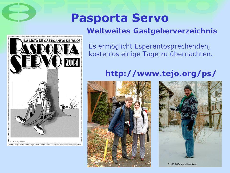 Pasporta Servo http://www.tejo.org/ps/ Es ermöglicht Esperantosprechenden, kostenlos einige Tage zu übernachten. Weltweites Gastgeberverzeichnis