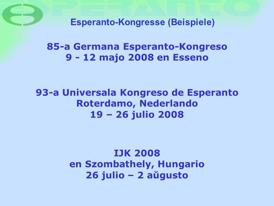 93-a Universala Kongreso de Esperanto Roterdamo, Nederlando 19 – 26 julio 2008 85-a Germana Esperanto-Kongreso 9 - 12 majo 2008 en Esseno Esperanto-Ko