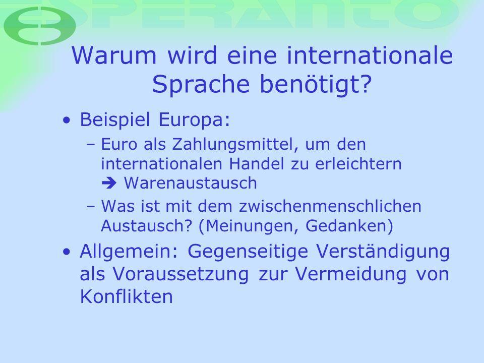 Warum wird eine internationale Sprache benötigt? Beispiel Europa: – Euro als Zahlungsmittel, um den internationalen Handel zu erleichtern Warenaustaus