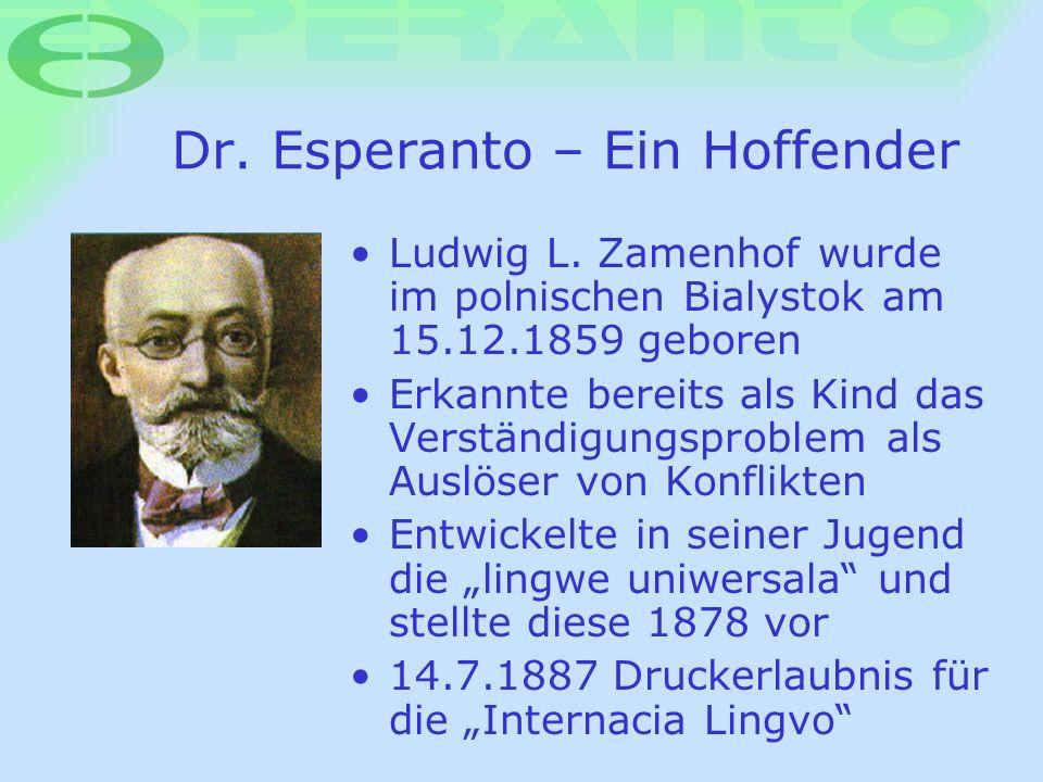 Dr. Esperanto – Ein Hoffender Ludwig L. Zamenhof wurde im polnischen Bialystok am 15.12.1859 geboren Erkannte bereits als Kind das Verständigungsprobl
